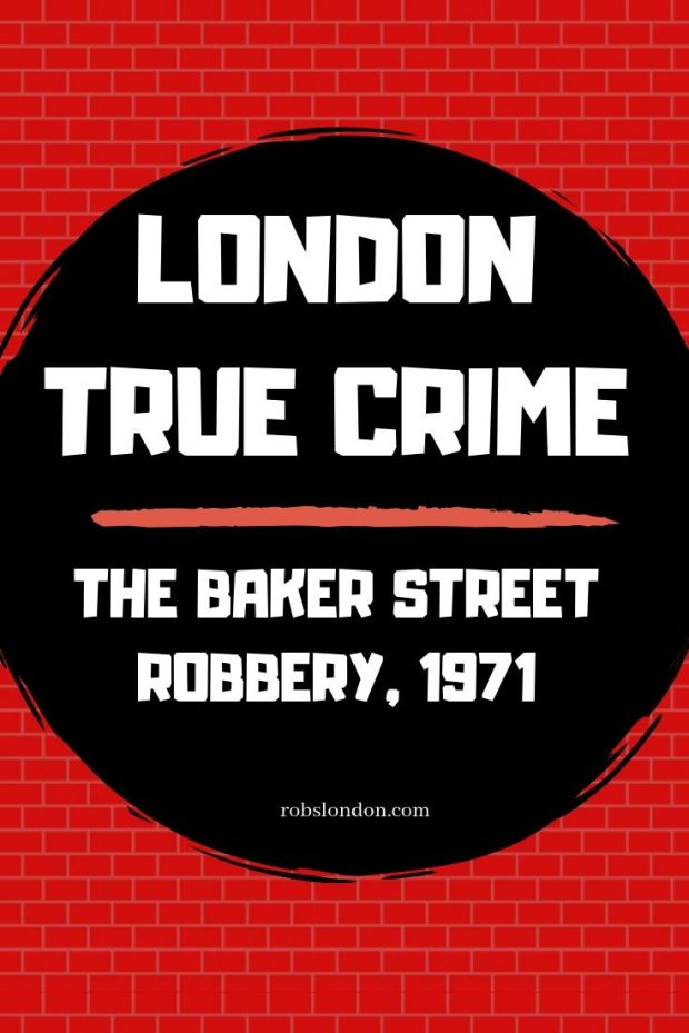 London True Crime: The Baker Street Robbery, 1971. robslondon.com